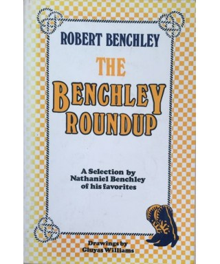 The Benchley Roundup : A Selection by Nathaniel Benchley of His Favorites