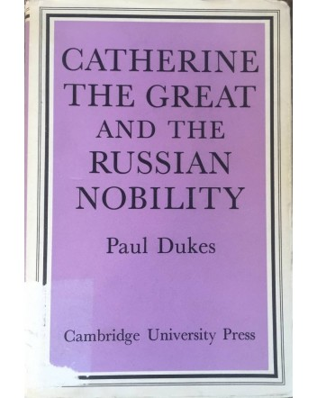 Catherine the Great and the Russian Nobility: A Study based on the Materials of the Legislative Commission of 1767